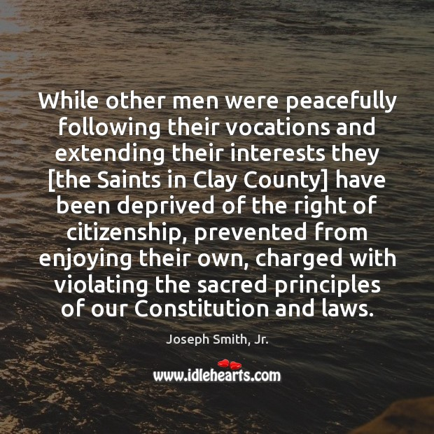 While other men were peacefully following their vocations and extending their interests Joseph Smith, Jr. Picture Quote