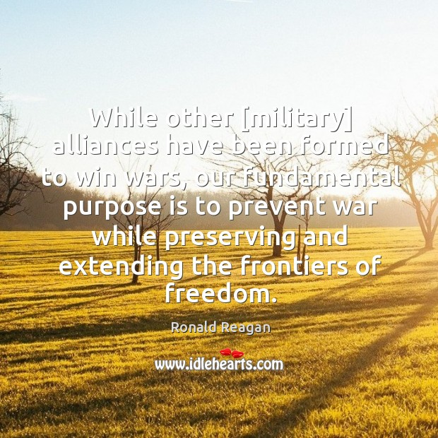While other [military] alliances have been formed to win wars, our fundamental Image