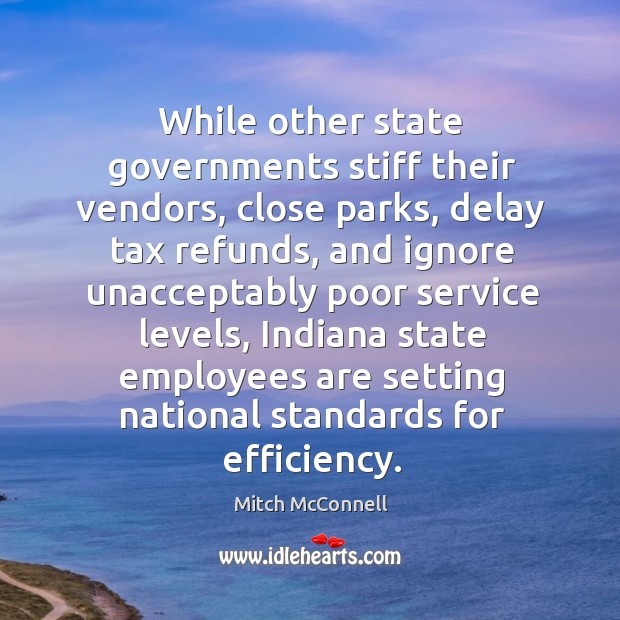 While other state governments stiff their vendors, close parks, delay tax refunds Mitch McConnell Picture Quote