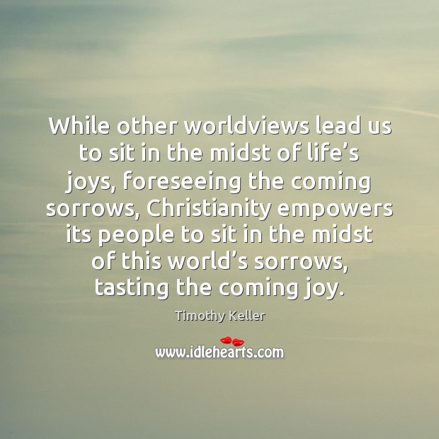 While other worldviews lead us to sit in the midst of life' Image
