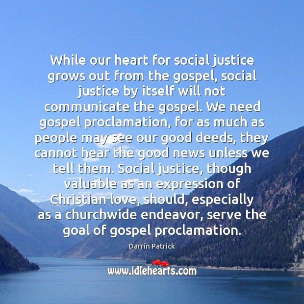 While our heart for social justice grows out from the gospel, social Communication Quotes Image