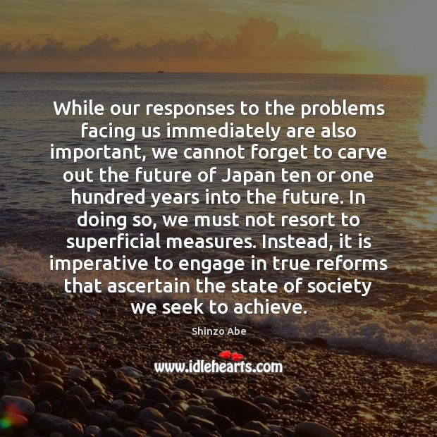 Image, While our responses to the problems facing us immediately are also important,