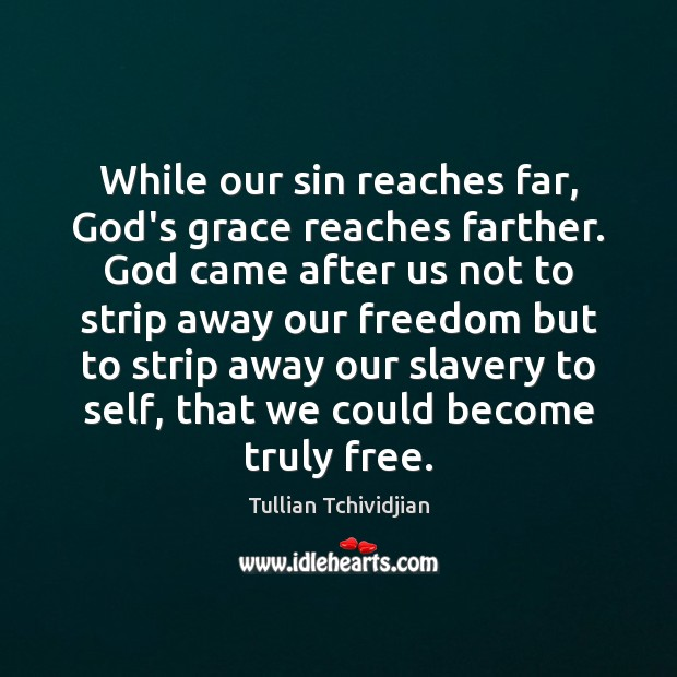 While our sin reaches far, God's grace reaches farther. God came after Image