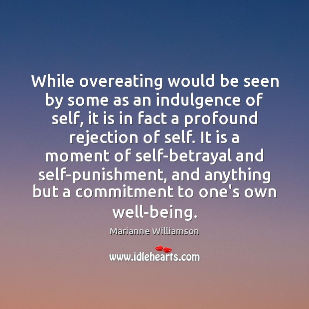 While overeating would be seen by some as an indulgence of self, Image