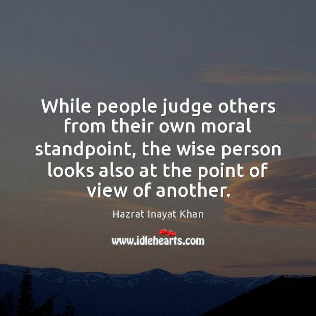 While people judge others from their own moral standpoint, the wise person Hazrat Inayat Khan Picture Quote
