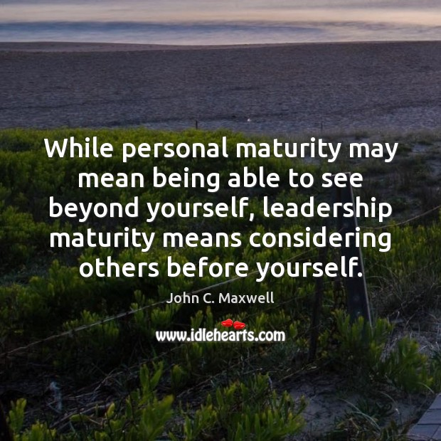 Image, While personal maturity may mean being able to see beyond yourself, leadership