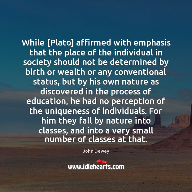 While [Plato] affirmed with emphasis that the place of the individual in Image