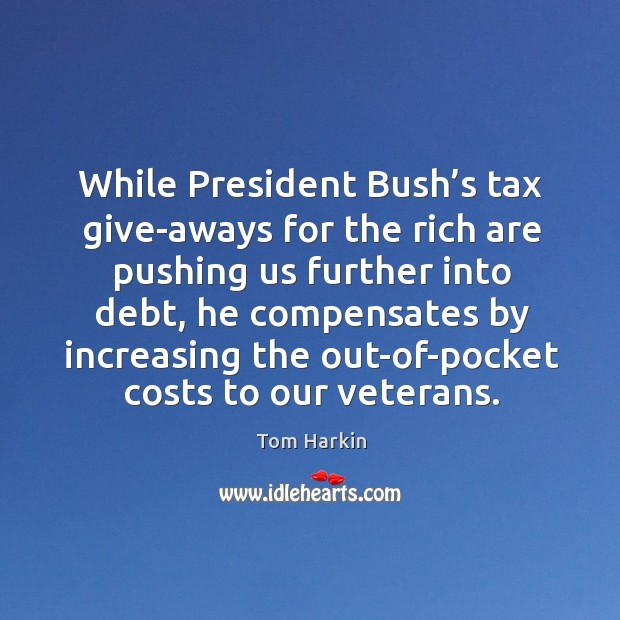 While president bush's tax give-aways for the rich are pushing us further into debt Image