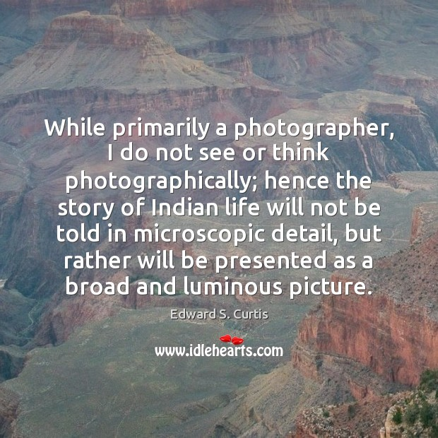 While primarily a photographer, I do not see or think photographically; hence Image