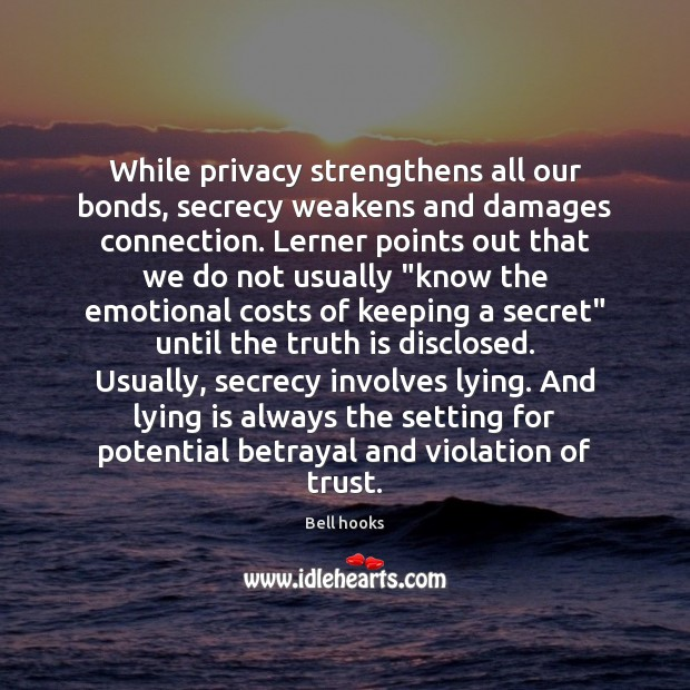 Image, While privacy strengthens all our bonds, secrecy weakens and damages connection. Lerner