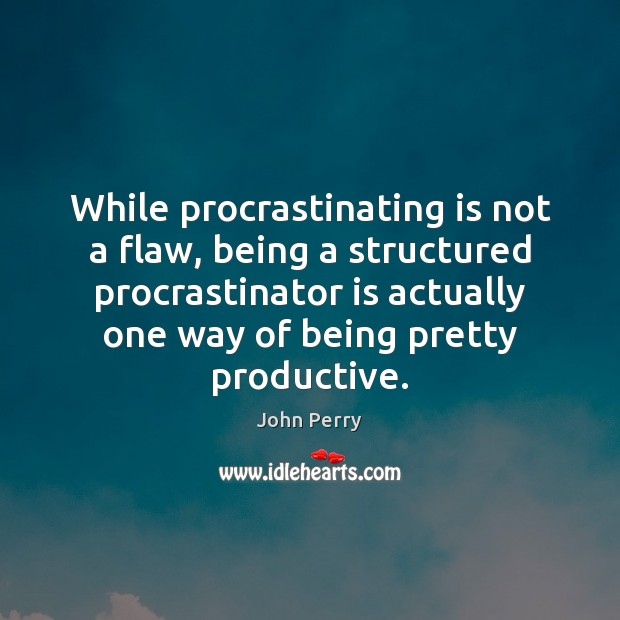 Image, While procrastinating is not a flaw, being a structured procrastinator is actually