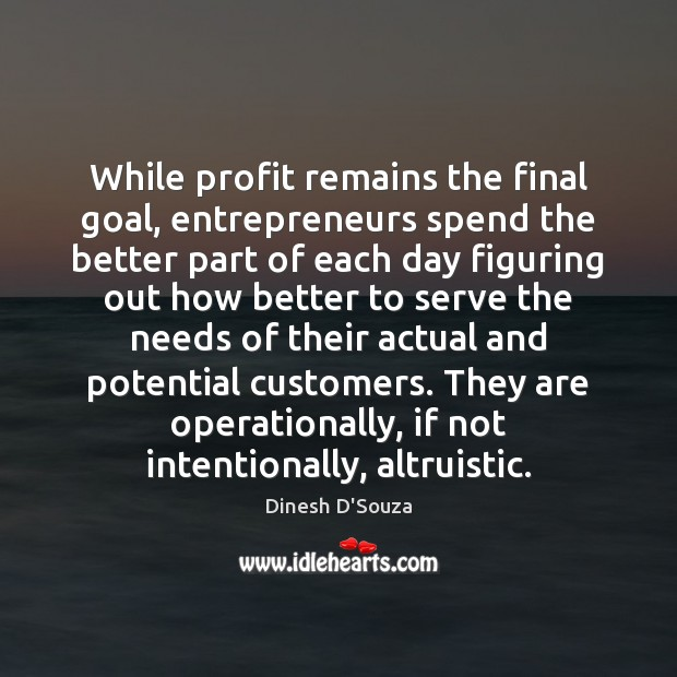 Image, While profit remains the final goal, entrepreneurs spend the better part of