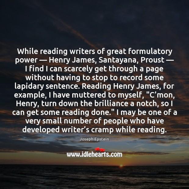 Image, While reading writers of great formulatory power — Henry James, Santayana, Proust — I