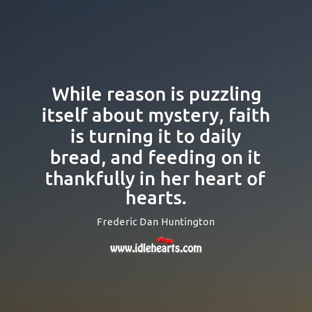 Image, While reason is puzzling itself about mystery, faith is turning it to