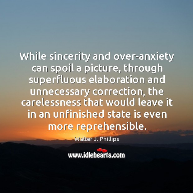 Image, While sincerity and over-anxiety can spoil a picture, through superfluous elaboration and