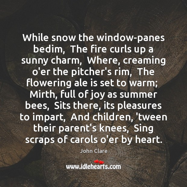 While snow the window-panes bedim,  The fire curls up a sunny charm, Image