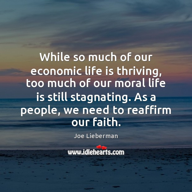 While so much of our economic life is thriving, too much of Joe Lieberman Picture Quote