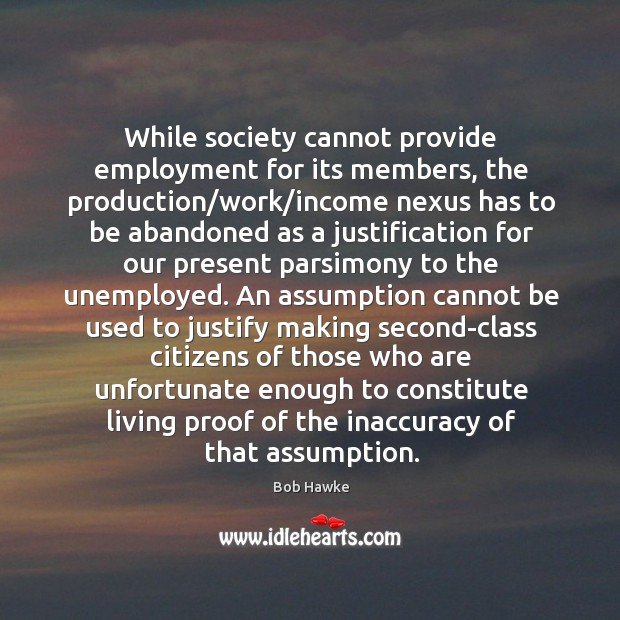 Image, While society cannot provide employment for its members, the production/work/income