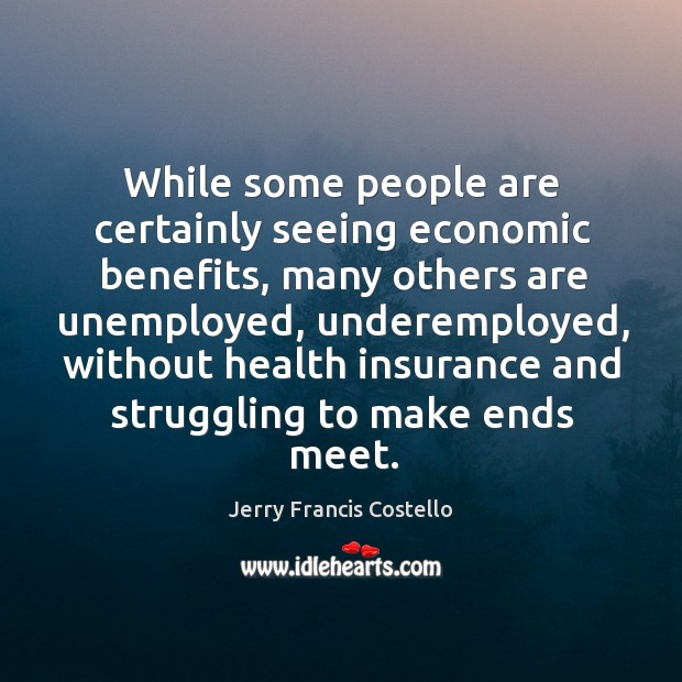 While some people are certainly seeing economic benefits, many others are unemployed Image
