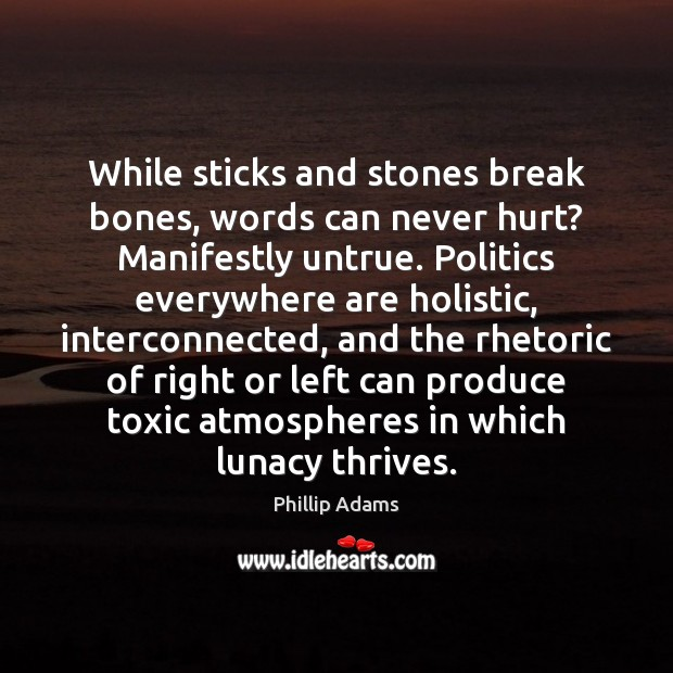 While sticks and stones break bones, words can never hurt? Manifestly untrue. Toxic Quotes Image