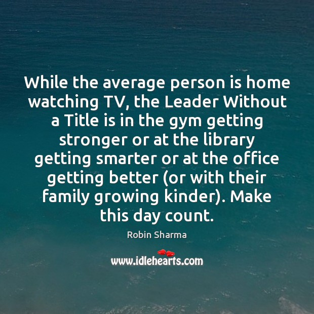 Image, While the average person is home watching TV, the Leader Without a