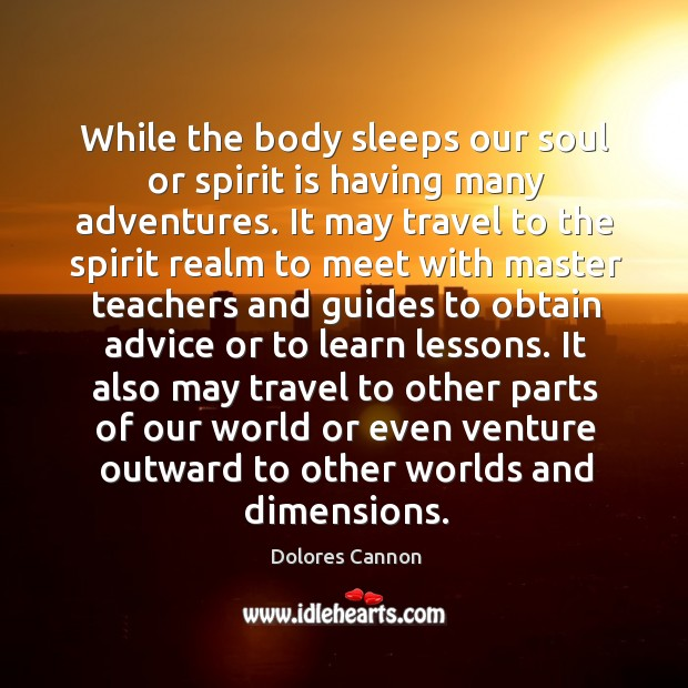 While the body sleeps our soul or spirit is having many adventures. Image