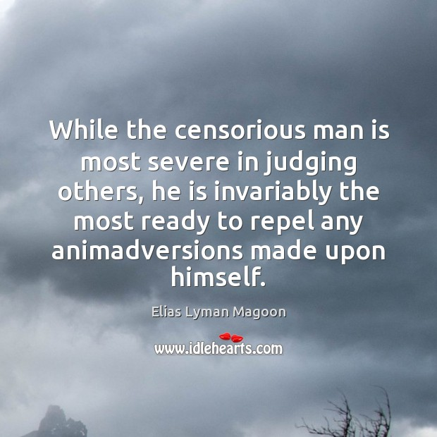 While the censorious man is most severe in judging others, he is Image