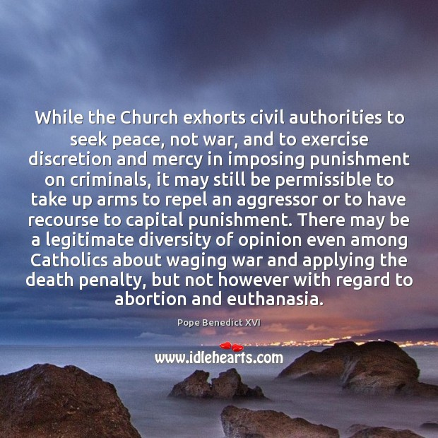 While the Church exhorts civil authorities to seek peace, not war, and Image