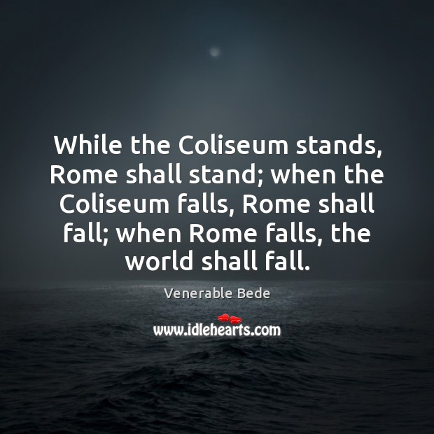 Image, While the Coliseum stands, Rome shall stand; when the Coliseum falls, Rome