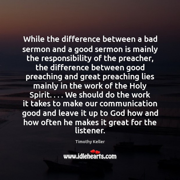 While the difference between a bad sermon and a good sermon is Image