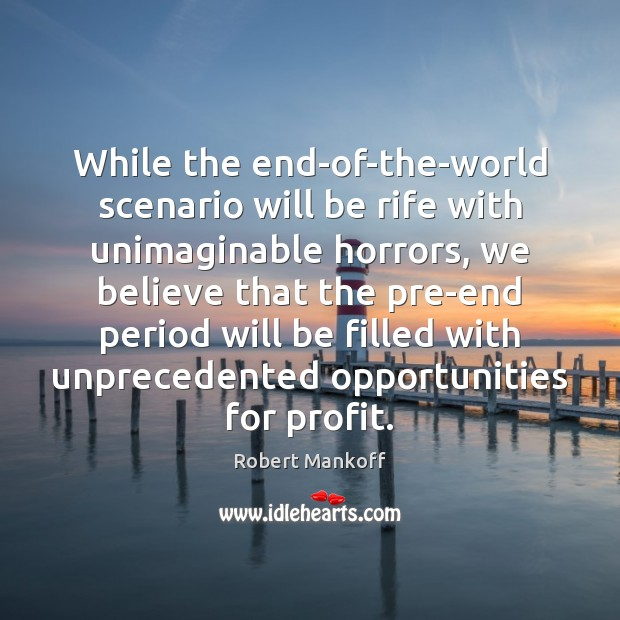 While the end-of-the-world scenario will be rife with unimaginable horrors, we believe Robert Mankoff Picture Quote