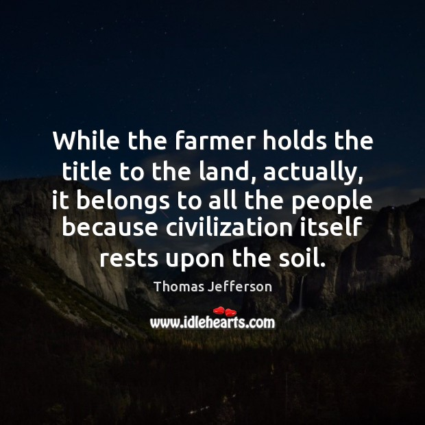 Image, While the farmer holds the title to the land, actually, it belongs