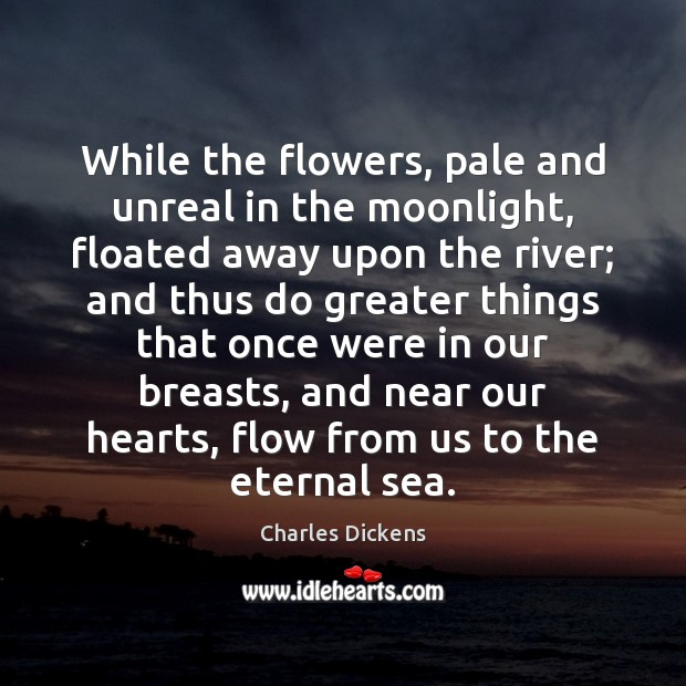 While the flowers, pale and unreal in the moonlight, floated away upon Image