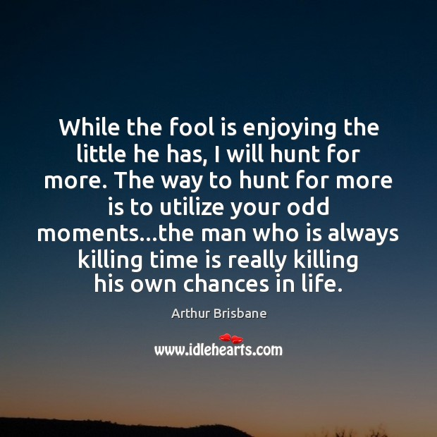 Image, While the fool is enjoying the little he has, I will hunt