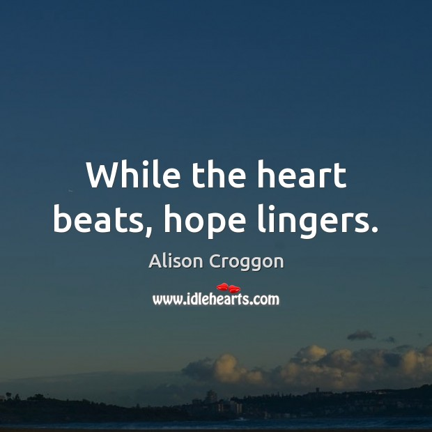 Image, While the heart beats, hope lingers.