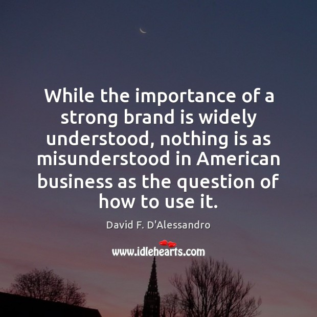 Image, While the importance of a strong brand is widely understood, nothing is
