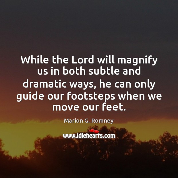 While the Lord will magnify us in both subtle and dramatic ways, Image