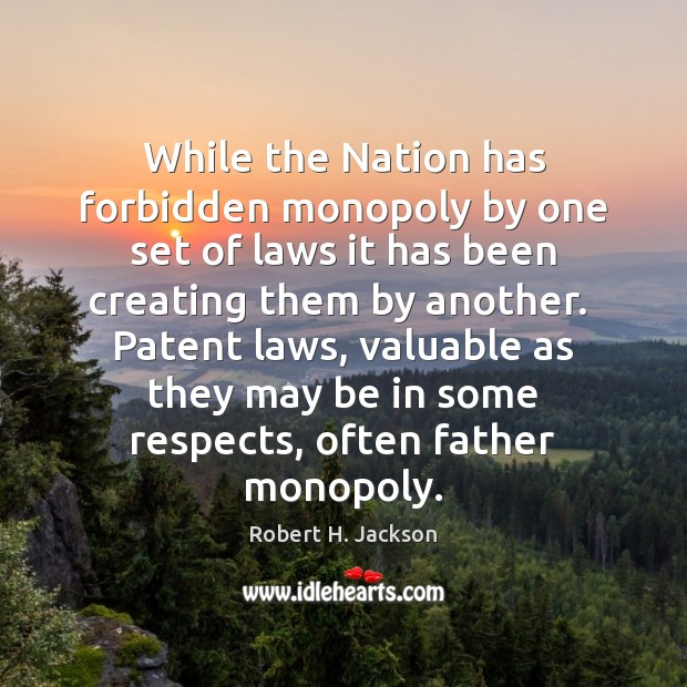 While the Nation has forbidden monopoly by one set of laws it Robert H. Jackson Picture Quote