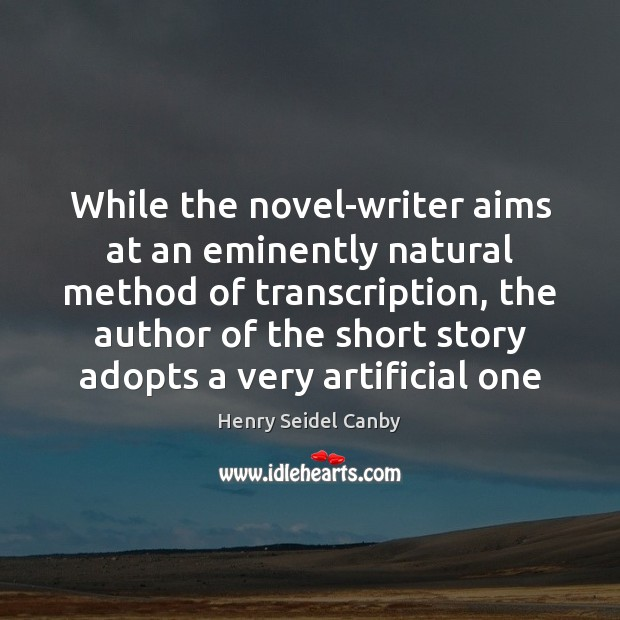 While the novel-writer aims at an eminently natural method of transcription, the Image