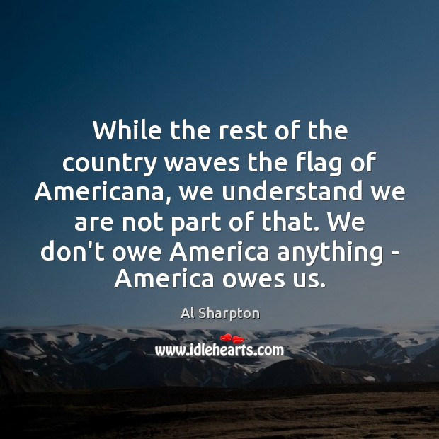 While the rest of the country waves the flag of Americana, we Al Sharpton Picture Quote
