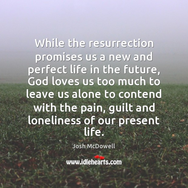 Image, While the resurrection promises us a new and perfect life in the