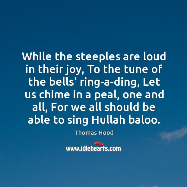 While the steeples are loud in their joy, To the tune of Thomas Hood Picture Quote