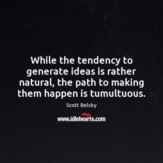 While the tendency to generate ideas is rather natural, the path to Scott Belsky Picture Quote
