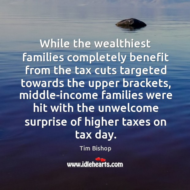 Image, While the wealthiest families completely benefit from the tax cuts targeted towards the upper brackets