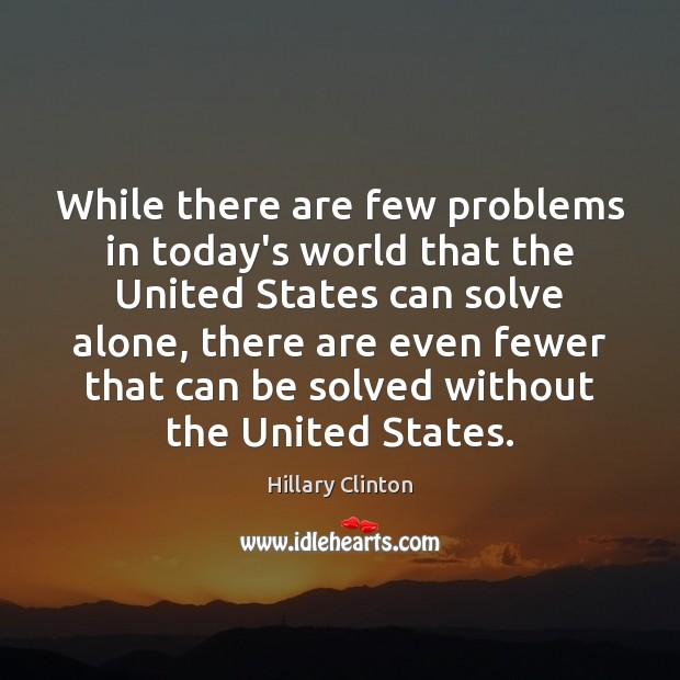 Image, While there are few problems in today's world that the United States