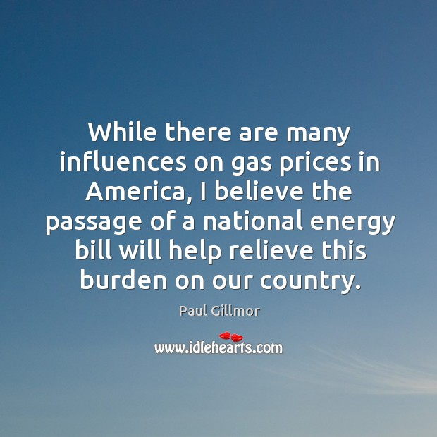 Image, While there are many influences on gas prices in america, I believe the passage of a national