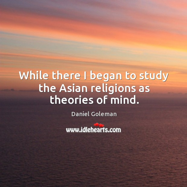 Image, While there I began to study the asian religions as theories of mind.