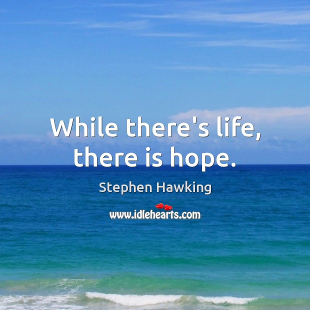 While there's life, there is hope. Image