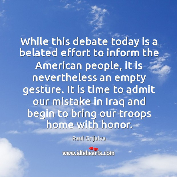 While this debate today is a belated effort to inform the american people Image