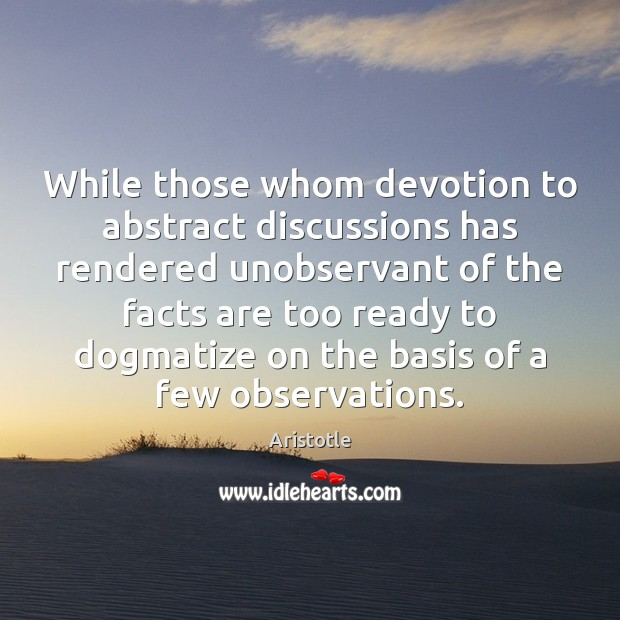 While those whom devotion to abstract discussions has rendered unobservant of the Image